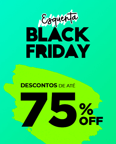 Esquenta Black Friday - Descontos de até 75%